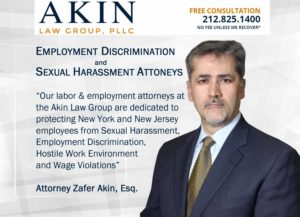 Zafer Akin, Esq | Sexual Harassment Lawyer in Manhattan | Sexual Harassment Lawyer in the Bronx | Sexual Harassment Lawyer in Brooklyn | Sexual Harassment Lawyer in Staten Island | Sexual Harassment Lawyer in Queens | Sexual Harassment Lawyer in New York City | Sexual Harassment Lawyer in Long Island City | Sexual Harassment Lawyer in Maspeth | Sexual Harassment Lawyer in Sunnyside | Sexual Harassment Lawyer in Middle Village | Sexual Harassment Lawyer in Woodside | Sexual Harassment Lawyer in Ridgewood | Sexual Harassment Lawyer in Astoria | Sexual Harassment Lawyer in Jackson Heights | Sexual Harassment Lawyer in East Elmhurst | Sexual Harassment Lawyer in Kings County | Sexual Harassment Lawyer in New York County | Sexual Harassment Lawyer in Queens County | Sexual Harassment Lawyer in Richmond County | Sexual Harassment Lawyer in New Jersey | Sexual Harassment Attorney in New Jersey | Sexual Harassment Lawyer in Newark | Sexual Harassment Lawyer in Jersey City | Sexual Harassment Lawyer in Paterson | Sexual Harassment Lawyer in Woodbridge | Sexual Harassment Lawyer in Toms River | Sexual Harassment Lawyer in Hamilton Township | Sexual Harassment Lawyer in Clifton | Sexual Harassment Lawyer in Trenton | Sexual Harassment Lawyer in Camden | Sexual Harassment Lawyer in Cherry Hill | Sexual Harassment Lawyer in Passaic | Sexual Harassment Lawyer in Old Bridge | Sexual Harassment Lawyer in Bayonne | Sexual Harassment Lawyer in Vineland | Sexual Harassment Lawyer in North Bergen | Sexual Harassment Lawyer in Union | Sexual Harassment Lawyer in Hoboken | Sexual Harassment Lawyer in West New York | Sexual Harassment Lawyer in Perth Amboy | Sexual Harassment Lawyer in East Brunswick | Sexual Harassment Lawyer in West Orange | Sexual Harassment Lawyer in Sayreville | Sexual Harassment Lawyer in Hackensack | Sexual Harassment Lawyer in Elizabeth | Sexual Harassment Lawyer in Linden | Sexual Harassment Lawyer in Atlantic City | Sexual Harassment Lawyer in Long Branch | Sexual Harassment Lawyer in Manalapan | Sexual Harassment Lawyer in Rahway | Sexual Harassment Lawyer in Bergenfield | Sexual Harassment Lawyer in Paramus | Sexual Harassment Lawyer in Point Pleasant Beach | Sexual Harassment Lawyer in Weehawken | Sexual Harassment Lawyer in Wildwood | Sexual Harassment Lawyer in Livingston | Sexual Harassment Lawyer in Edison | Sexual Harassment Lawyer in Union City | Sexual Harassment Lawyer in East Orange | Sexual Harassment Lawyer in New Brunswick | New Jersey Employment Attorney | New Jersey Workplace Discrimination Attorney | Employment Discrimination Lawyer in Manhattan | Employment Discrimination Lawyer in the Bronx | Employment Discrimination Lawyer in Brooklyn | Employment Discrimination Lawyer in Staten Island | Employment Discrimination Lawyer in Queens | Employment Discrimination Lawyer in New York City | Employment Discrimination Lawyer in Long Island City | Employment Discrimination Lawyer in Maspeth | Employment Discrimination Lawyer in Sunnyside | Employment Discrimination Lawyer in Middle Village | Employment Discrimination Lawyer in Woodside | Employment Discrimination Lawyer in Ridgewood | Employment Discrimination Lawyer in Astoria | Employment Discrimination Lawyer in Jackson Heights | Employment Discrimination Lawyer in East Elmhurst | Employment Discrimination Lawyer in Kings County | Employment Discrimination Lawyer in New York County | Employment Discrimination Lawyer in Queens County | Employment Discrimination Lawyer in Richmond County | Employment Discrimination Lawyer in New Jersey | Employment Discrimination Attorney in New Jersey | Employment Discrimination Lawyer in Newark | Employment Discrimination Lawyer in Jersey City | Employment Discrimination Lawyer in Paterson | Employment Discrimination Lawyer in Woodbridge | Employment Discrimination Lawyer in Toms River | Employment Discrimination Lawyer in Hamilton Township | Employment Discrimination Lawyer in Clifton | Employment Discrimination Lawyer in Trenton | Employment Discrimination Lawyer in Camden | Employment Discrimination Lawyer in Cherry Hill | Employment Discrimination Lawyer in Passaic | Employment Discrimination Lawyer in Old Bridge | Employment Discrimination Lawyer in Bayonne | Employment Discrimination Lawyer in Vineland | Employment Discrimination Lawyer in North Bergen | Employment Discrimination Lawyer in Union | Employment Discrimination Lawyer in Hoboken | Employment Discrimination Lawyer in West New York | Employment Discrimination Lawyer in Perth Amboy | Employment Discrimination Lawyer in East Brunswick | Employment Discrimination Lawyer in West Orange | Employment Discrimination Lawyer in Sayreville | Employment Discrimination Lawyer in Hackensack | Employment Discrimination Lawyer in Elizabeth | Employment Discrimination Lawyer in Linden | Employment Discrimination Lawyer in Atlantic City | Employment Discrimination Lawyer in Long Branch | Employment Discrimination Lawyer in Manalapan | Employment Discrimination Lawyer in Rahway | Employment Discrimination Lawyer in Bergenfield | Employment Discrimination Lawyer in Paramus | Employment Discrimination Lawyer in Point Pleasant Beach | Employment Discrimination Lawyer in Weehawken | Employment Discrimination Lawyer in Wildwood | Employment Discrimination Lawyer in Livingston | Employment Discrimination Lawyer in Edison | Employment Discrimination Lawyer in Union City | Employment Discrimination Lawyer in East Orange | Employment Discrimination Lawyer in New Brunswick